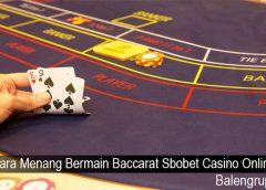 Cara Menang Bermain Baccarat Sbobet Casino Online