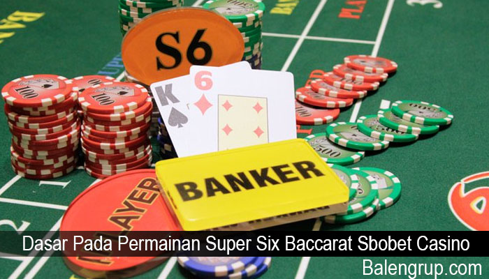 Dasar Pada Permainan Super Six Baccarat Sbobet Casino