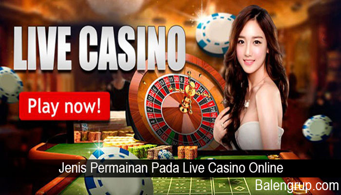 Jenis Permainan Pada Live Casino Online