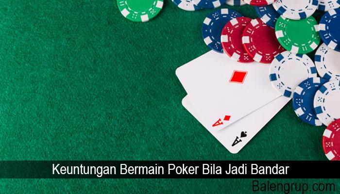 Keuntungan Bermain Poker Bila Jadi Bandar