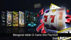 Mengenal Istilah Di Game Slot Play1628