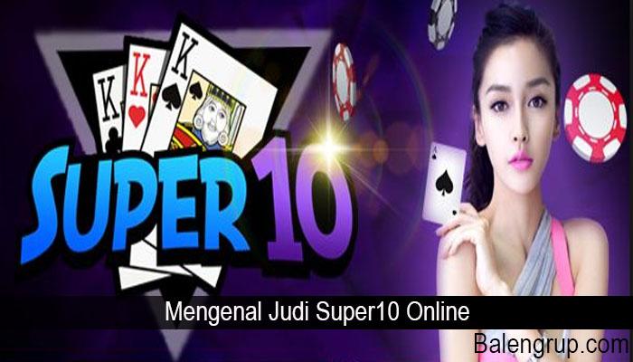 Mengenal Judi Super10 Online