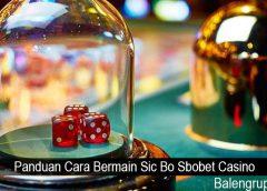 Panduan Cara Bermain Sic Bo Sbobet Casino