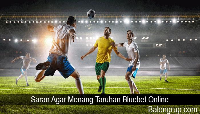Saran Agar Menang Taruhan Bluebet Online