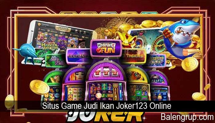 Situs Game Judi Ikan Joker123 Online