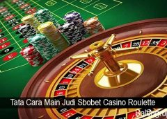 Tata Cara Main Judi Sbobet Casino Roulette