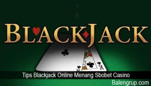Tips Blackjack Online Menang Sbobet Casino