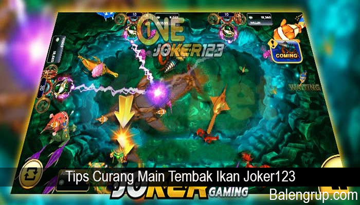 Tips Curang Main Tembak Ikan Joker123