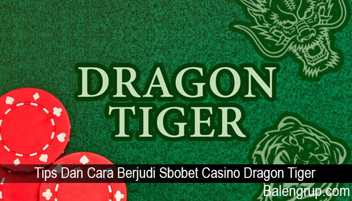 Tips Dan Cara Berjudi Sbobet Casino Dragon Tiger