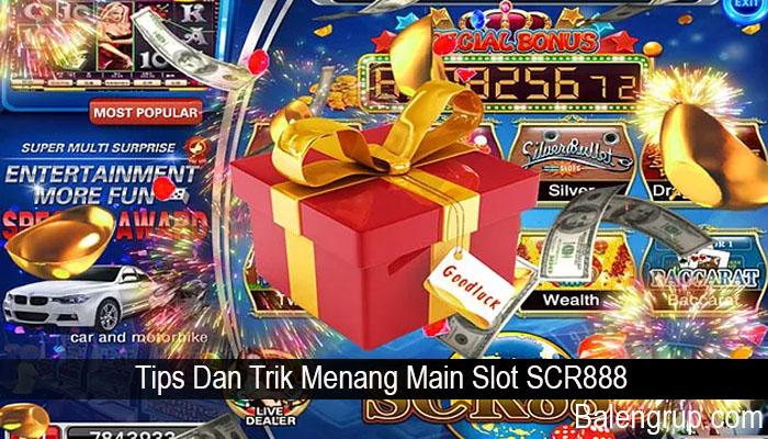 Tips Dan Trik Menang Main Slot SCR888