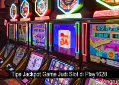 Tips Jackpot Game Judi Slot di Play1628