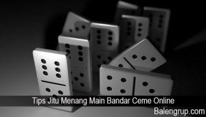 Tips Jitu Menang Main Bandar Ceme Online