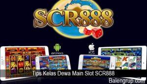 Tips Kelas Dewa Main Slot SCR888