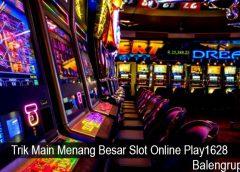 Trik Main Menang Besar Slot Online Play1628