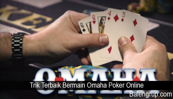Trik Terbaik Bermain Omaha Poker Online