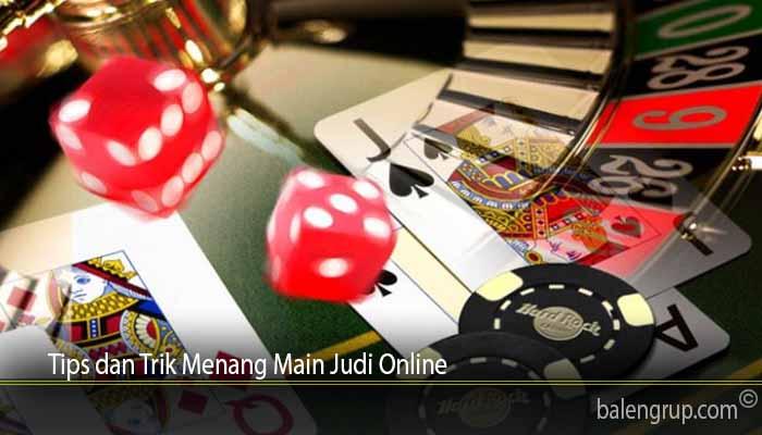 Tips dan Trik Menang Main Judi Online