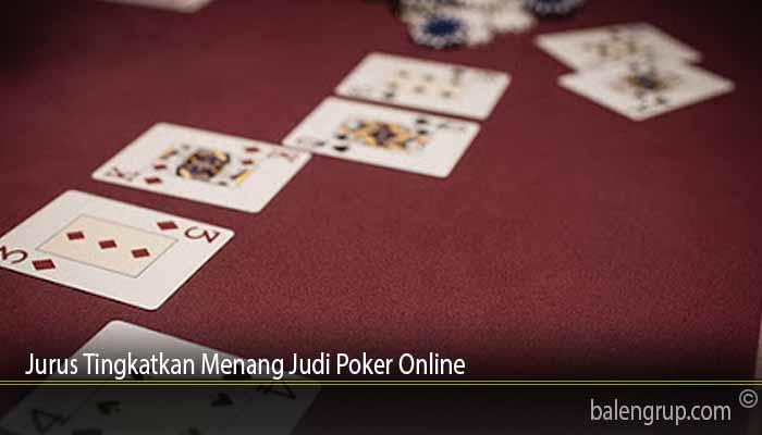 Jurus Tingkatkan Menang Judi Poker Online