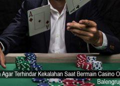 Cara Agar Terhindar Kekalahan Saat Bermain Casino Online