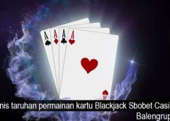 Jenis taruhan permainan kartu Blackjack Sbobet Casino