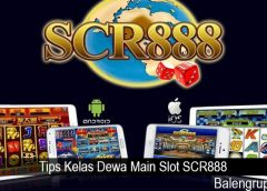 Tips Kelas Dewa Main Slot SCR888