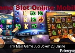 Trik Main Game Judi Joker123 Online